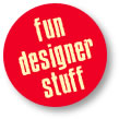 Fun Designer Stuff